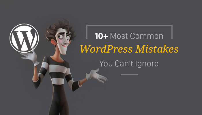10 common wordpress mistakes you can't ignore