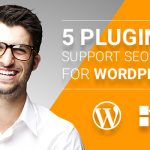 5 plugins support SEO best for Wordpress