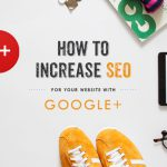 How to increase SEO for your website with Google+
