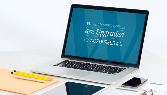 18+ WordPress Themes are Upgraded to WordPress 4.3