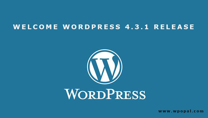 Welcome WordPress 4.3.1 Security and Maintenance Release