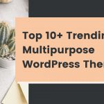 Top 10+ Multipurpose WordPress Themes